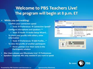 Welcome to PBS Teachers Live! The program will begin at 8 p.m. ET