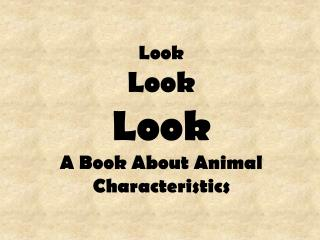 Look Look Look A Book About Animal Characteristics