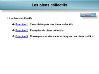 Les biens collectifs Exercice 1  : Caractéristiques des biens collectifs Exercice 2  : Exemples de biens collectifs