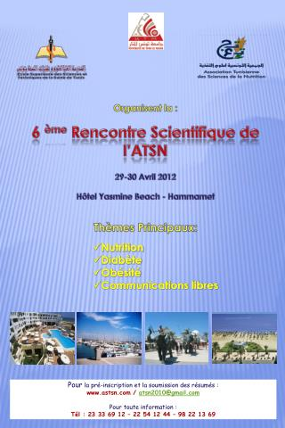 Organisent la : 6  ème  Rencontre Scientifique de l'ATSN 29-30 Avril 2012  Hôtel  Yasmine  Beach - Hammamet  Thèmes Prin