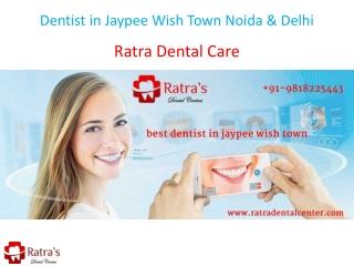 Dentist in Jaypee Wish Town Noida & Delhi