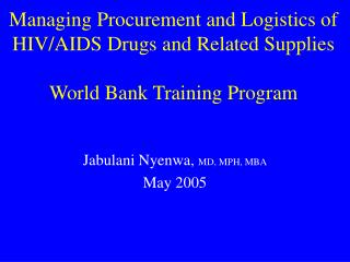 Managing Procurement and Logistics of HIV/AIDS Drugs and Related Supplies World Bank Training Program