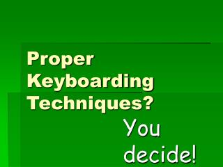 Proper Keyboarding Techniques?