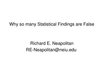 Why so many Statistical Findings are False  Richard E. Neapolitan RE-Neapolitan@neiu.edu