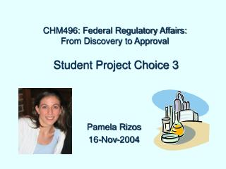 CHM496: Federal Regulatory Affairs:  From Discovery to Approval Student Project Choice 3
