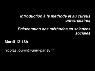 Introduction   la m thode et au cursus universitaires  Pr sentation des m thodes en sciences sociales  Mardi 12-18h  nic