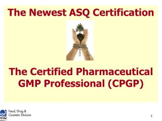 The Newest ASQ Certification  The Certified Pharmaceutical GMP Professional (CPGP)