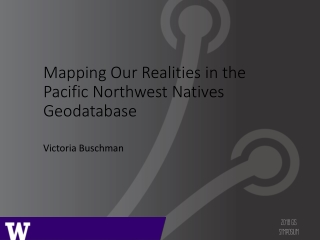Mapping Our Realities in the Pacific Northwest Natives Geodatabase