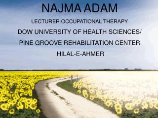 NAJMA ADAM LECTURER OCCUPATIONAL THERAPY DOW UNIVERSITY OF HEALTH SCIENCES/ PINE GROOVE REHABILITATION CENTER HILAL-E-A