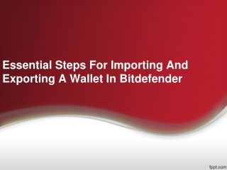 Essential Steps For Importing And Exporting A Wallet In Bitdefender