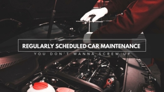 Regularly Scheduled Car Maintenance You Don't Wanna Screw Up