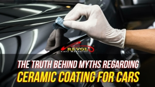 The Truth Behind Myths Regarding Ceramic Coating For Cars