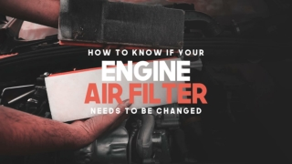 How To Know If Your Engine Air Filter Needs To Be Changed