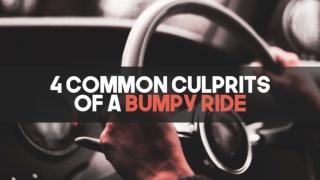 4 Common Culprits Of A Bumpy Ride
