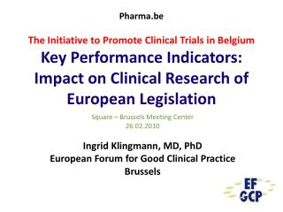 Square – Brussels Meeting Center 26.02.2010 Ingrid Klingmann, MD, PhD European Forum for Good Clinical Practice Brussels
