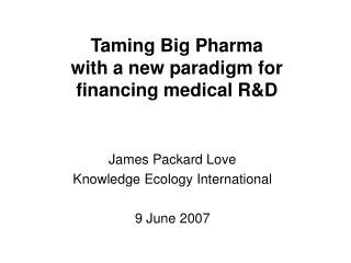 Taming Big Pharma with a new paradigm for  financing medical R&D
