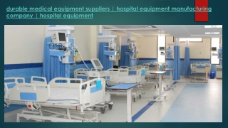 Durable Medical Equipment Suppliers - Hospital Equipment Manufacturing Company - Hospital Equipment