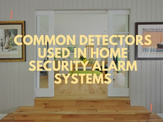 Common Detectors Used in Home Security Alarm Systems