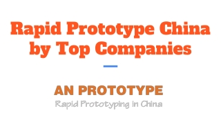 Rapid Prototype China by Top Companies