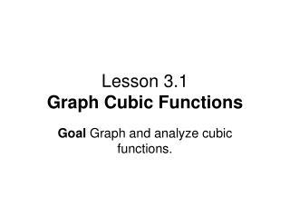 Lesson 3.1 Graph Cubic Functions
