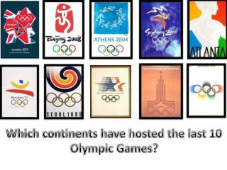 Which continents have hosted the last 10 Olympic Games?