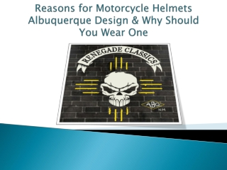 Reasons for Motorcycle Helmets Albuquerque Design & Why Should You Wear One