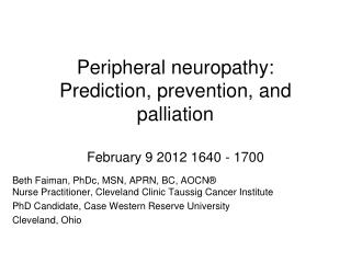 Peripheral neuropathy: Prediction, prevention, and palliation February 9 2012 1640 - 1700