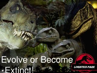 Evolve or Become Extinct!