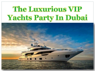 The Luxurious VIP Yachts Party In Dubai