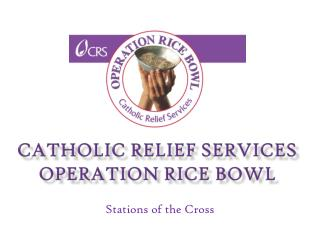 Catholic Relief Services Operation Rice Bowl
