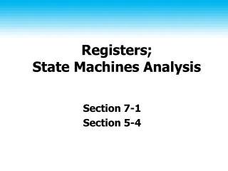 Registers;  State Machines Analysis