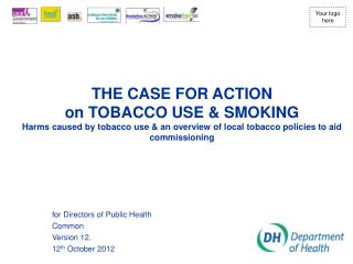 THE CASE FOR ACTION on TOBACCO USE  SMOKING Harms caused by tobacco use  an overview of local tobacco policies to aid co