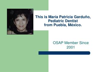 This is María Patricia Garduño,  Pediatric Dentist from Puebla, México.