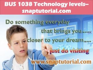 BUS 1038 Technology levels--snaptutorial.com