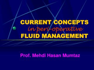 CURRENT CONCEPTS in peri-operative FLUID MANAGEMENT