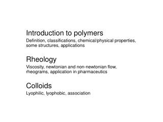 Introduction to polymers Definition, classifications, chemical/physical properties, some structures, applications Rheolo