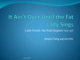 It Ain't O ver U ntil the Fat Lady Sings