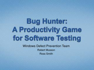 Bug Hunter:  A Productivity Game for Software Testing