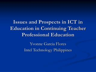 Issues and Prospects in ICT in Education in Continuing Teacher Professional Education