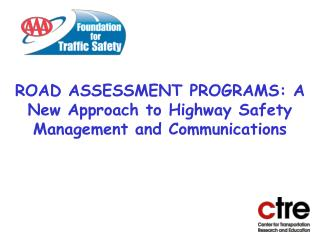 ROAD ASSESSMENT PROGRAMS: A New Approach to Highway Safety Management and Communications