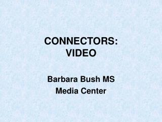 CONNECTORS:  VIDEO
