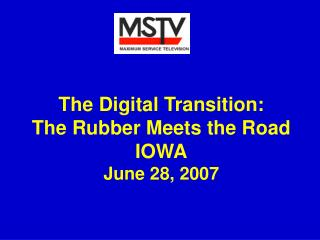 The Digital Transition: The Rubber Meets the Road IOWA June 28, 2007
