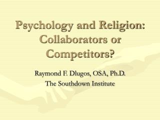 Psychology and Religion:  Collaborators or Competitors?