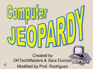 Created by OKTechMasters & Sara Duncan Modified by Prof. Rodriguez