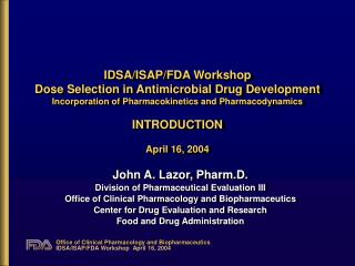 IDSA/ISAP/FDA Workshop Dose Selection in Antimicrobial Drug Development  Incorporation of Pharmacokinetics and Pharmacod