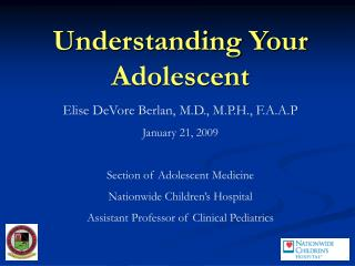 Understanding Your Adolescent Elise DeVore Berlan, M.D., M.P.H., F.A.A.P January 21, 2009  Section of Adolescent Medicin