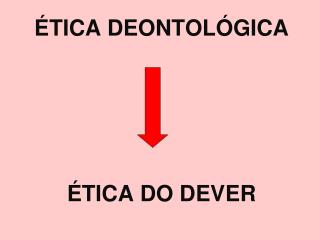 TICA DEONTOL GICA       TICA DO DEVER
