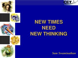NEW TIMES NEED NEW THINKING