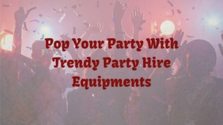 Pop Your Party With Trendy Party Hire Equipment