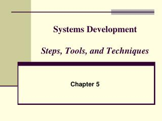 Systems Development Steps, Tools, and Techniques